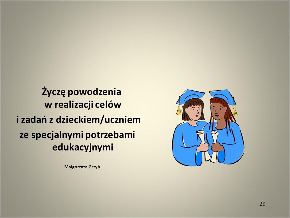 Życzę powodzenia w realizacji celów i zadań z dzieckiem/uczniem ze specjalnymi potrzebami edukacyjnymi Małgorzata Grzyb 28