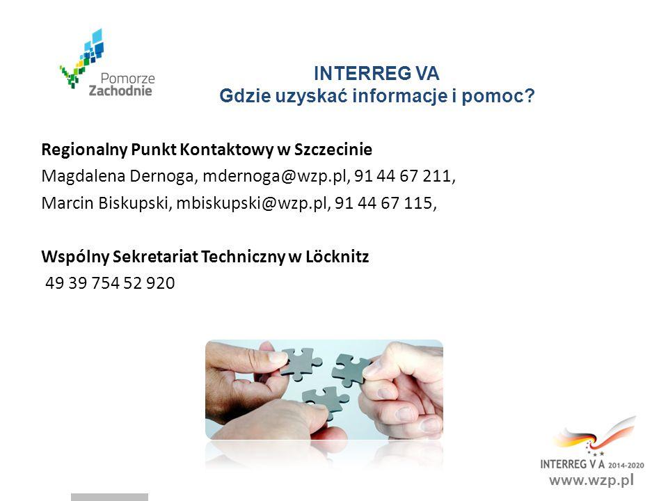 www.wzp.p l INTERREG VA Gdzie uzyskać informacje i pomoc? Regionalny Punkt Kontaktowy w Szczecinie Magdalena Dernoga, mdernoga@wzp.pl, 91 44 67 211, M