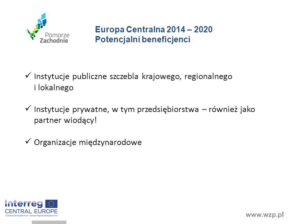 www.wzp.p l Europa Centralna 2014 – 2020 Potencjalni beneficjenci Instytucje publiczne szczebla krajowego, regionalnego i lokalnego Instytucje prywatne, w tym przedsiębiorstwa – również jako partner wiodący.