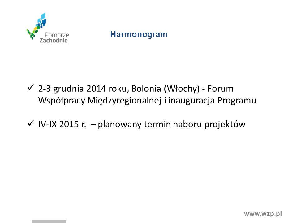 www.wzp.p l Harmonogram 2-3 grudnia 2014 roku, Bolonia (Włochy) - Forum Współpracy Międzyregionalnej i inauguracja Programu IV-IX 2015 r. – planowany