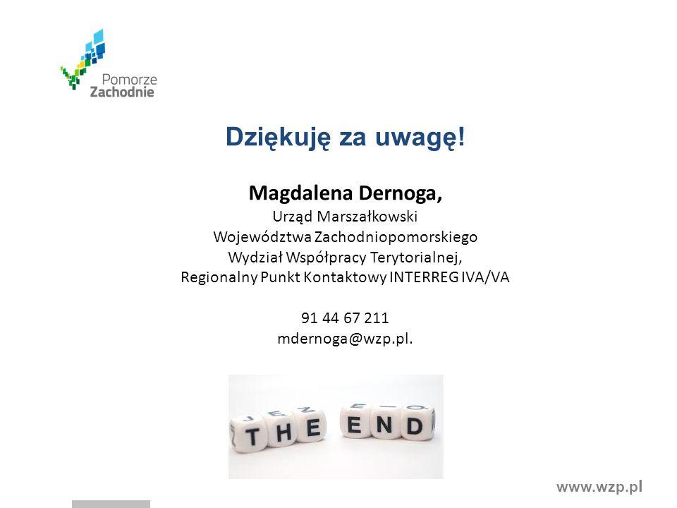 www.wzp.p l Dziękuję za uwagę! Magdalena Dernoga, Urząd Marszałkowski Województwa Zachodniopomorskiego Wydział Współpracy Terytorialnej, Regionalny Pu