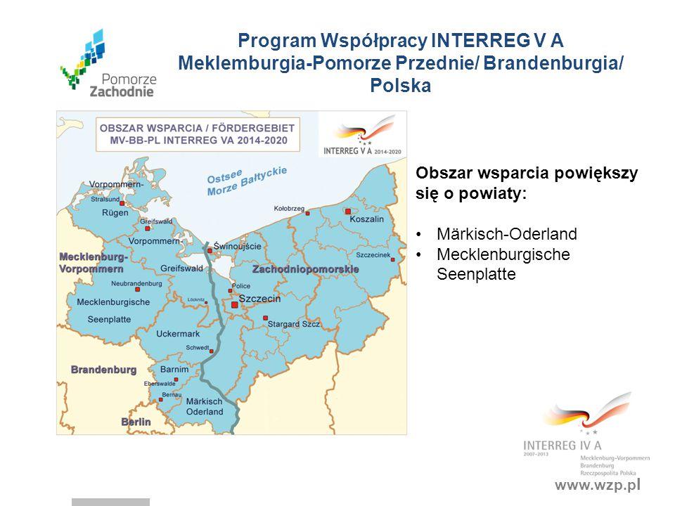 www.wzp.p l Program Współpracy INTERREG V A Meklemburgia-Pomorze Przednie/ Brandenburgia/ Polska Obszar wsparcia powiększy się o powiaty: Märkisch-Oderland Mecklenburgische Seenplatte
