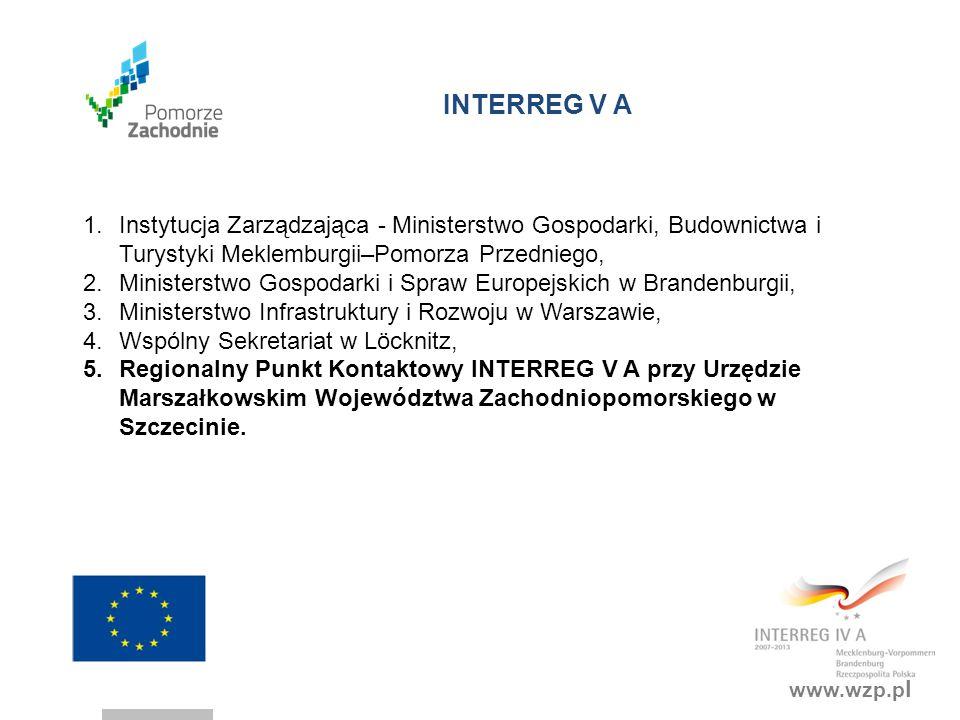 www.wzp.p l INTERREG V A 1. Instytucja Zarządzająca - Ministerstwo Gospodarki, Budownictwa i Turystyki Meklemburgii–Pomorza Przedniego, 2. Ministerstw