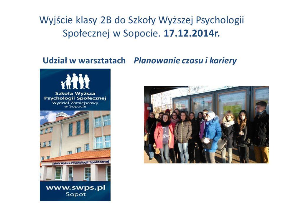 Wyjście klasy 2B do Szkoły Wyższej Psychologii Społecznej w Sopocie. 17.12.2014r. Udział w warsztatach Planowanie czasu i kariery