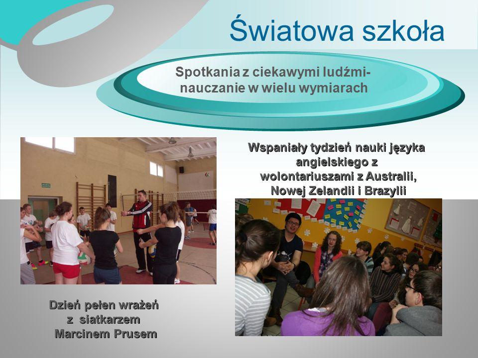 Światowa szkoła Spotkania z ciekawymi ludźmi- nauczanie w wielu wymiarach Dzień pełen wrażeń z siatkarzem Marcinem Prusem Wspaniały tydzień nauki języ