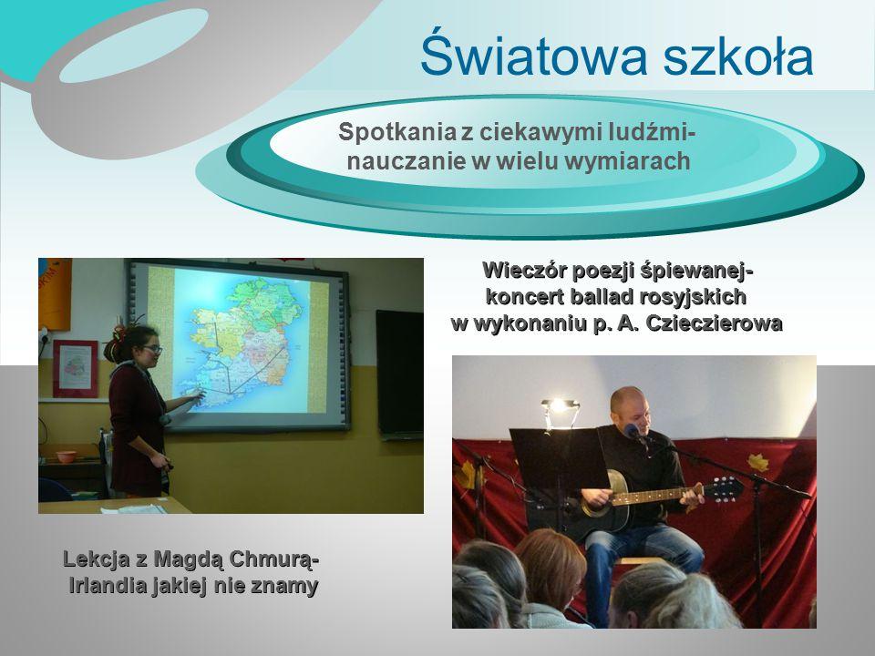 Światowa szkoła Spotkania z ciekawymi ludźmi- nauczanie w wielu wymiarach Lekcja z Magdą Chmurą- Irlandia jakiej nie znamy Wieczór poezji śpiewanej- k