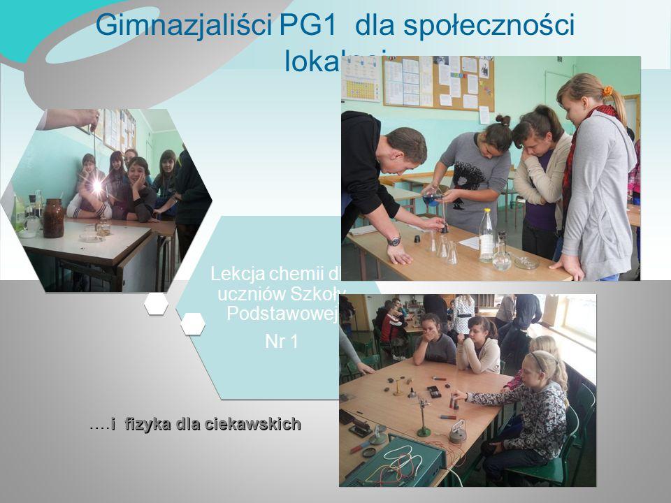 Gimnazjaliści PG1 dla społeczności lokalnej Lekcja chemii dla uczniów Szkoły Podstawowej Nr 1 Lekcja chemii dla uczniów Szkoły Podstawowej Nr 1 i fizy