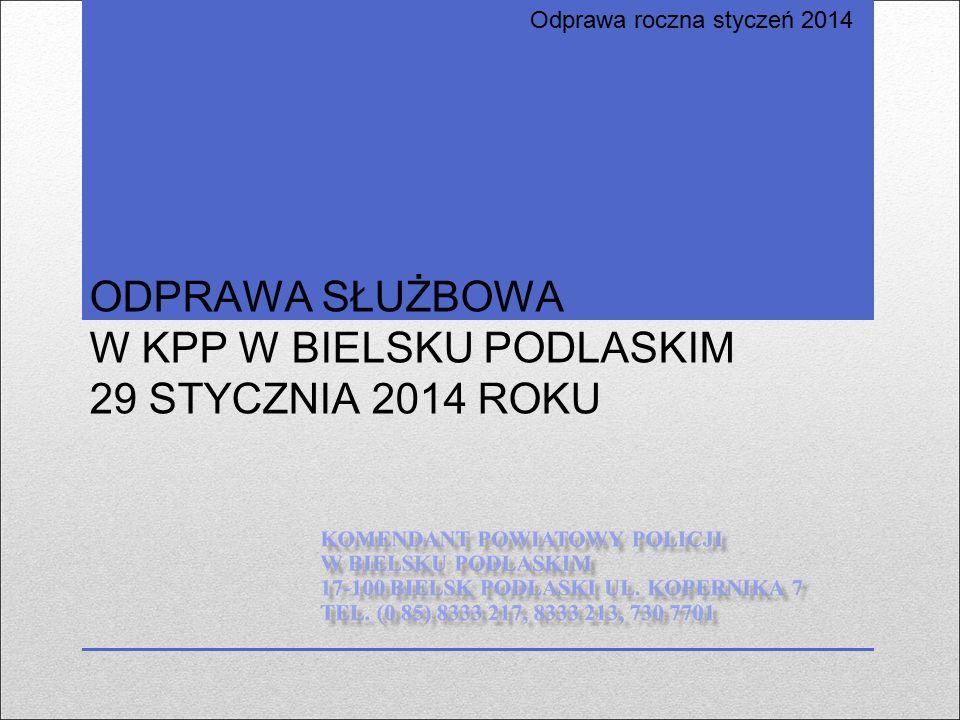 Odprawa roczna styczeń 2014 ODPRAWA SŁUŻBOWA W KPP W BIELSKU PODLASKIM 29 STYCZNIA 2014 ROKU