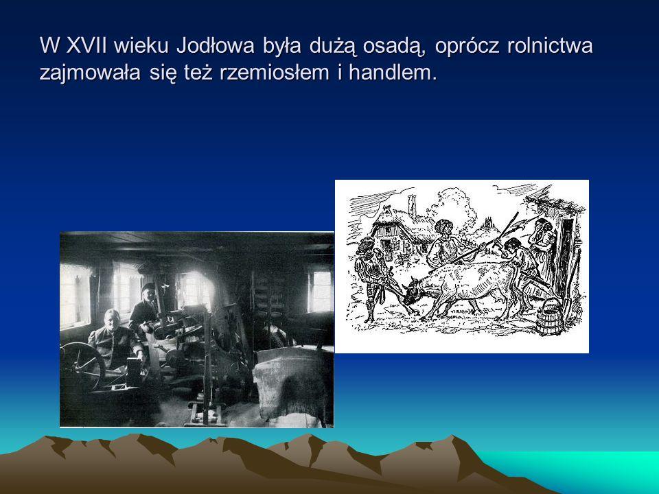 W XVII wieku Jodłowa była dużą osadą, oprócz rolnictwa zajmowała się też rzemiosłem i handlem.