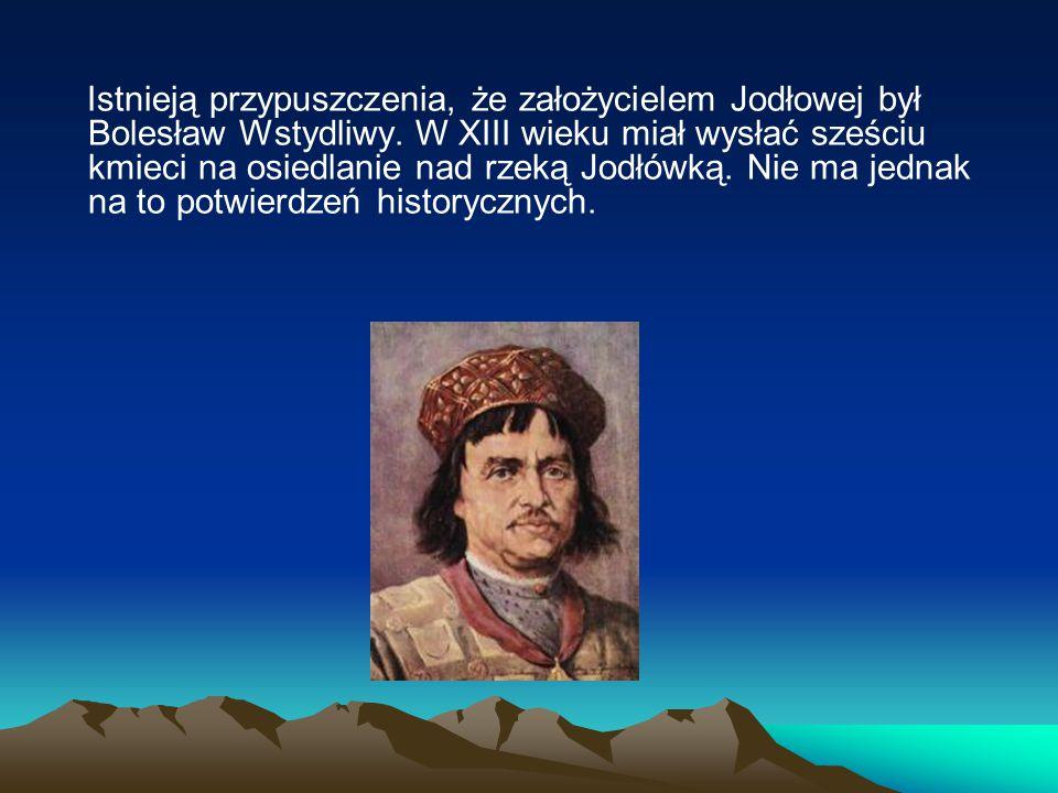 Istnieją przypuszczenia, że założycielem Jodłowej był Bolesław Wstydliwy. W XIII wieku miał wysłać sześciu kmieci na osiedlanie nad rzeką Jodłówką. Ni