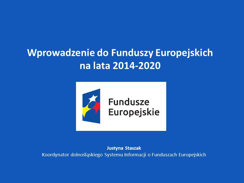Fundusze Europejskie na lata 2014-2020 W latach 2014-2020 realizowanych będzie 6 krajowych programów oraz instrument współpracy transgranicznej i ponadnarodowej:  Infrastruktura i Środowisko  Inteligentny Rozwój  Wiedza Edukacja Rozwój  Polska Cyfrowa  Polska Wschodnia  Pomoc Techniczna  Europejska Współpraca Terytorialna i Europejski Instrument Sąsiedztwa Program regionalny:  Regionalny Program Operacyjny Województwa Dolnośląskiego 2014-2020 Wprowadzenie do Funduszy Europejskich na lata 2014-2020