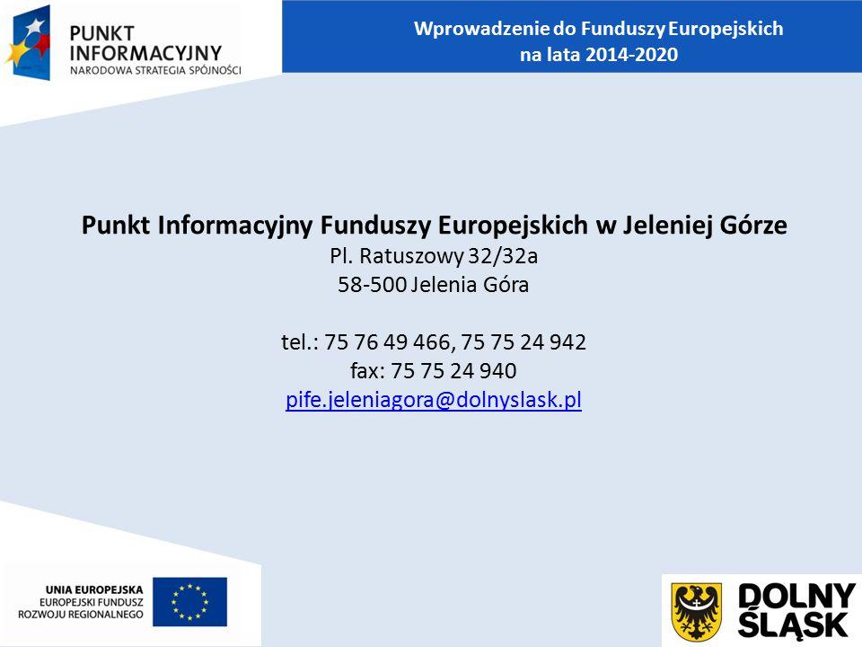 Punkt Informacyjny Funduszy Europejskich w Jeleniej Górze Pl. Ratuszowy 32/32a 58-500 Jelenia Góra tel.: 75 76 49 466, 75 75 24 942 fax: 75 75 24 940