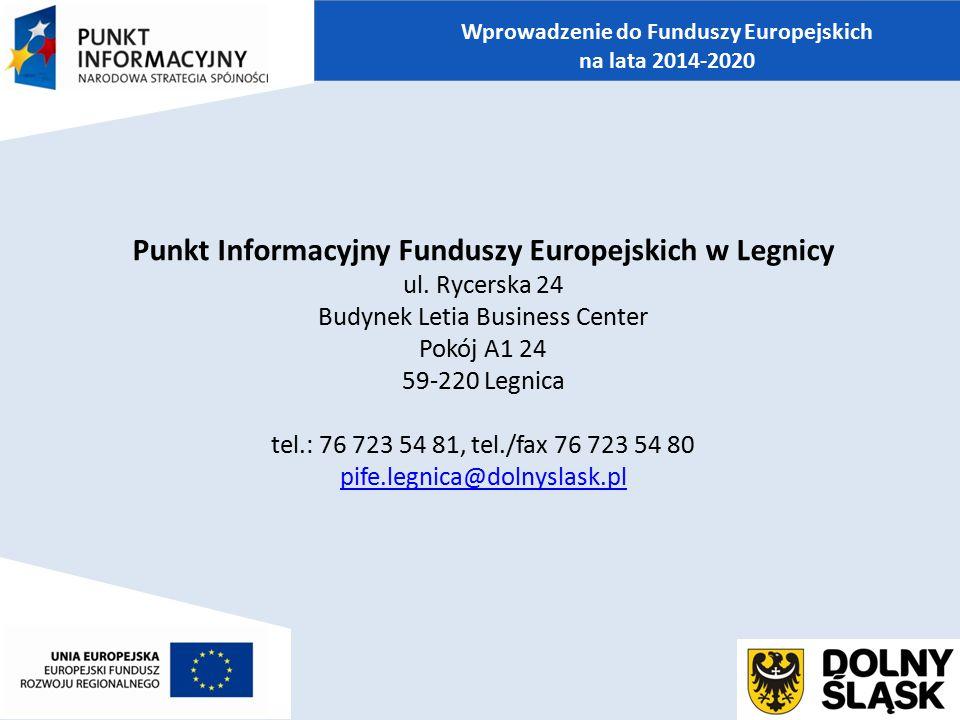 Punkt Informacyjny Funduszy Europejskich w Legnicy ul. Rycerska 24 Budynek Letia Business Center Pokój A1 24 59-220 Legnica tel.: 76 723 54 81, tel./f