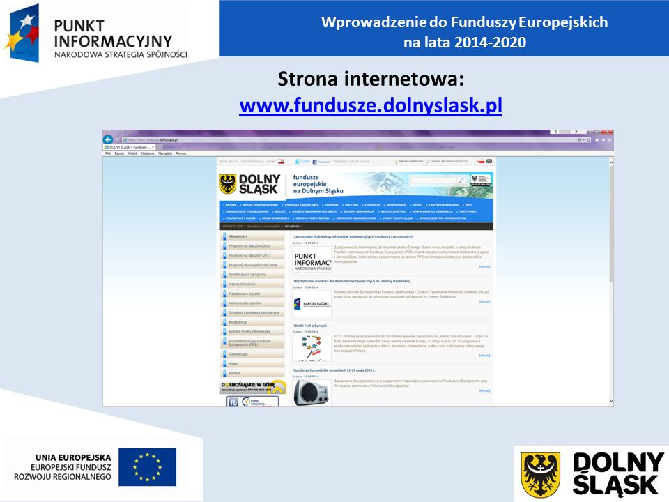 Strona internetowa: www.fundusze.dolnyslask.pl Wprowadzenie do Funduszy Europejskich na lata 2014-2020