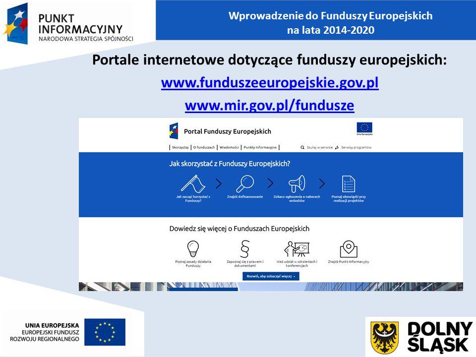Portale internetowe dotyczące funduszy europejskich: www.funduszeeuropejskie.gov.pl www.mir.gov.pl/fundusze Wprowadzenie do Funduszy Europejskich na l