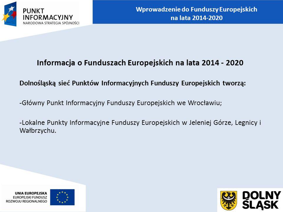 Informacja o Funduszach Europejskich na lata 2014 - 2020 Dolnośląską sieć Punktów Informacyjnych Funduszy Europejskich tworzą: -Główny Punkt Informacy