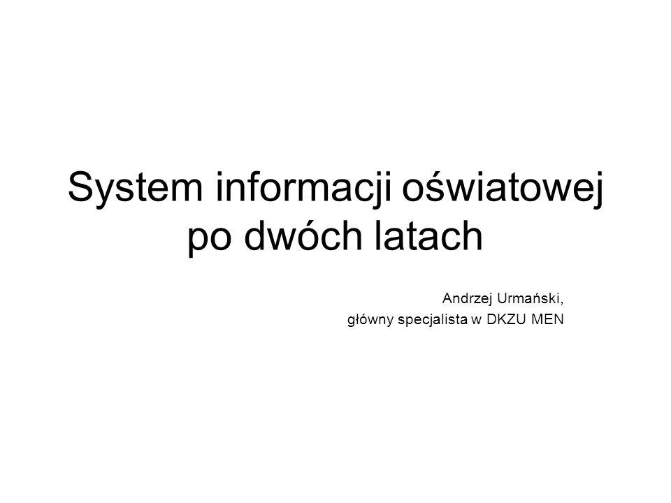 System informacji oświatowej po dwóch latach Andrzej Urmański, główny specjalista w DKZU MEN