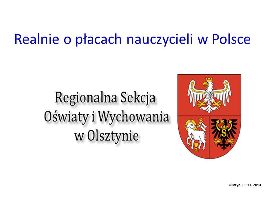 Realnie o płacach nauczycieli w Polsce Olsztyn 26. 11. 2014
