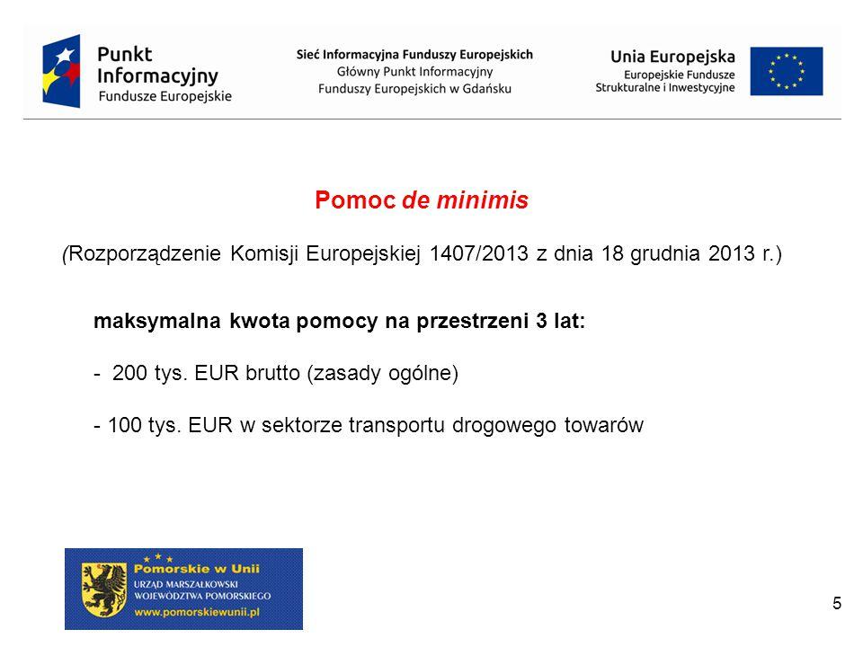 5 Pomoc de minimis (Rozporządzenie Komisji Europejskiej 1407/2013 z dnia 18 grudnia 2013 r.) maksymalna kwota pomocy na przestrzeni 3 lat: - 200 tys.