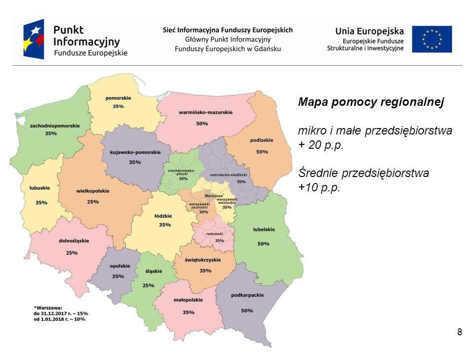 8 Mapa pomocy regionalnej mikro i małe przedsiębiorstwa + 20 p.p. Średnie przedsiębiorstwa +10 p.p.