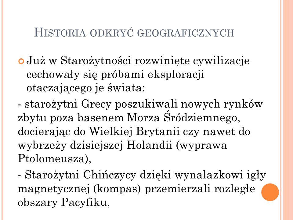H ISTORIA ODKRYĆ GEOGRAFICZNYCH Już w Starożytności rozwinięte cywilizacje cechowały się próbami eksploracji otaczającego je świata: - starożytni Grec