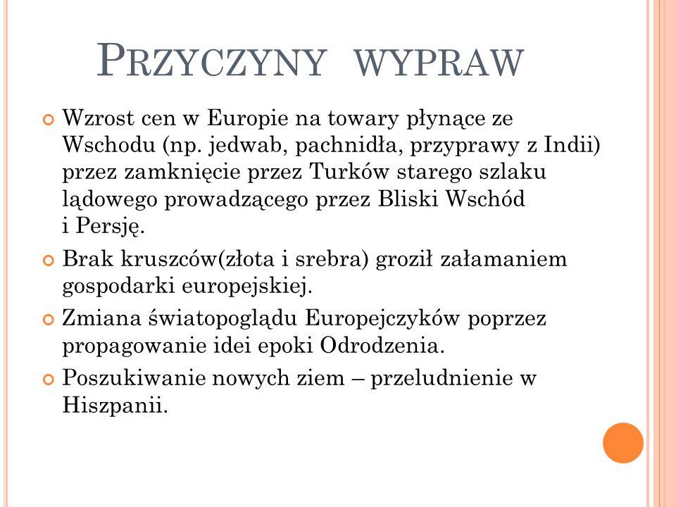 P RZYCZYNY WYPRAW Wzrost cen w Europie na towary płynące ze Wschodu (np. jedwab, pachnidła, przyprawy z Indii) przez zamknięcie przez Turków starego s