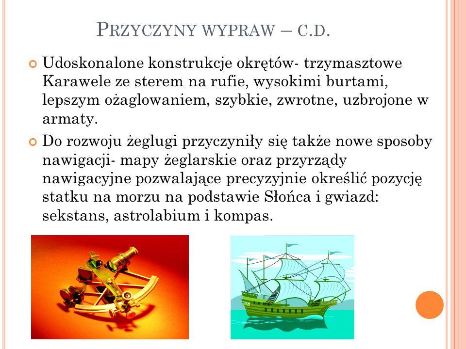 P RZYCZYNY WYPRAW – C. D. Udoskonalone konstrukcje okrętów- trzymasztowe Karawele ze sterem na rufie, wysokimi burtami, lepszym ożaglowaniem, szybkie,