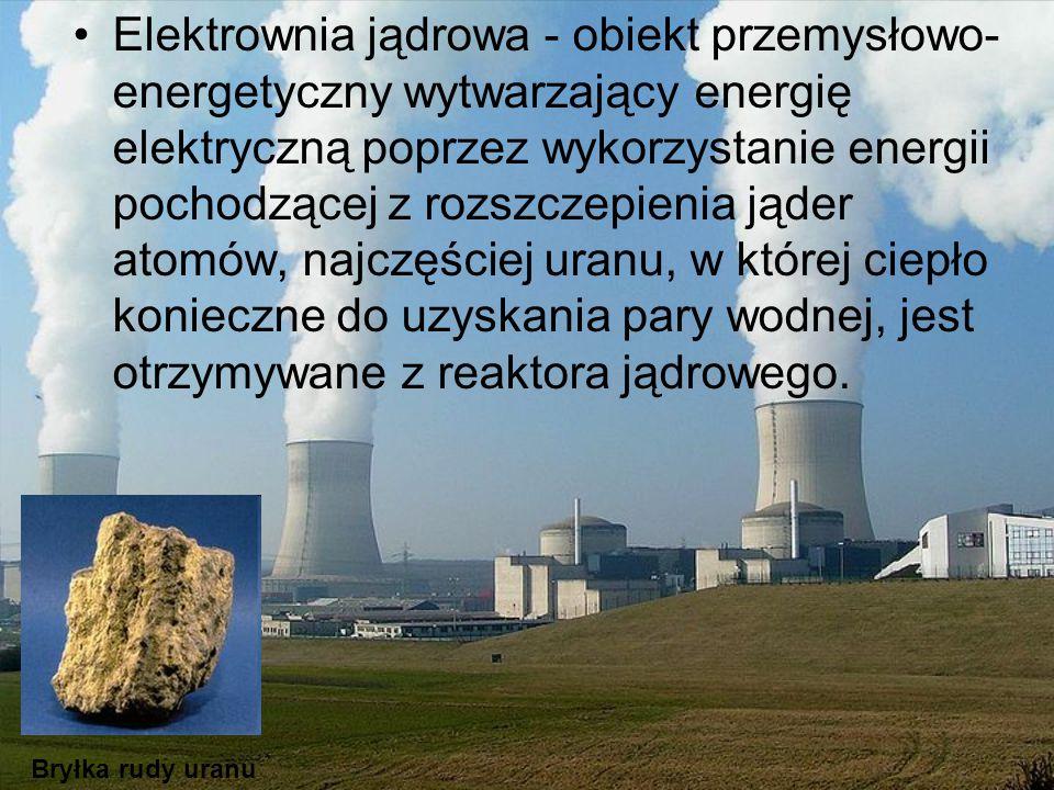 Elektrownia jądrowa - obiekt przemysłowo- energetyczny wytwarzający energię elektryczną poprzez wykorzystanie energii pochodzącej z rozszczepienia jąder atomów, najczęściej uranu, w której ciepło konieczne do uzyskania pary wodnej, jest otrzymywane z reaktora jądrowego.