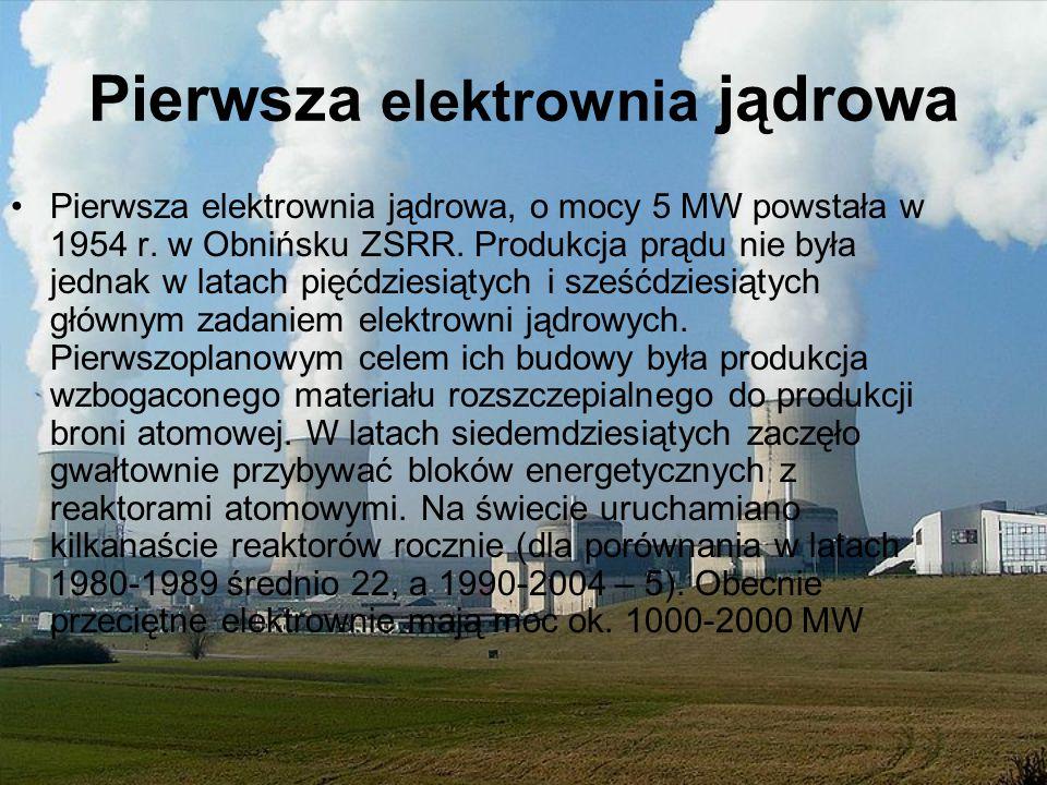 Pierwsza elektrownia jądrowa Pierwsza elektrownia jądrowa, o mocy 5 MW powstała w 1954 r. w Obnińsku ZSRR. Produkcja prądu nie była jednak w latach pi