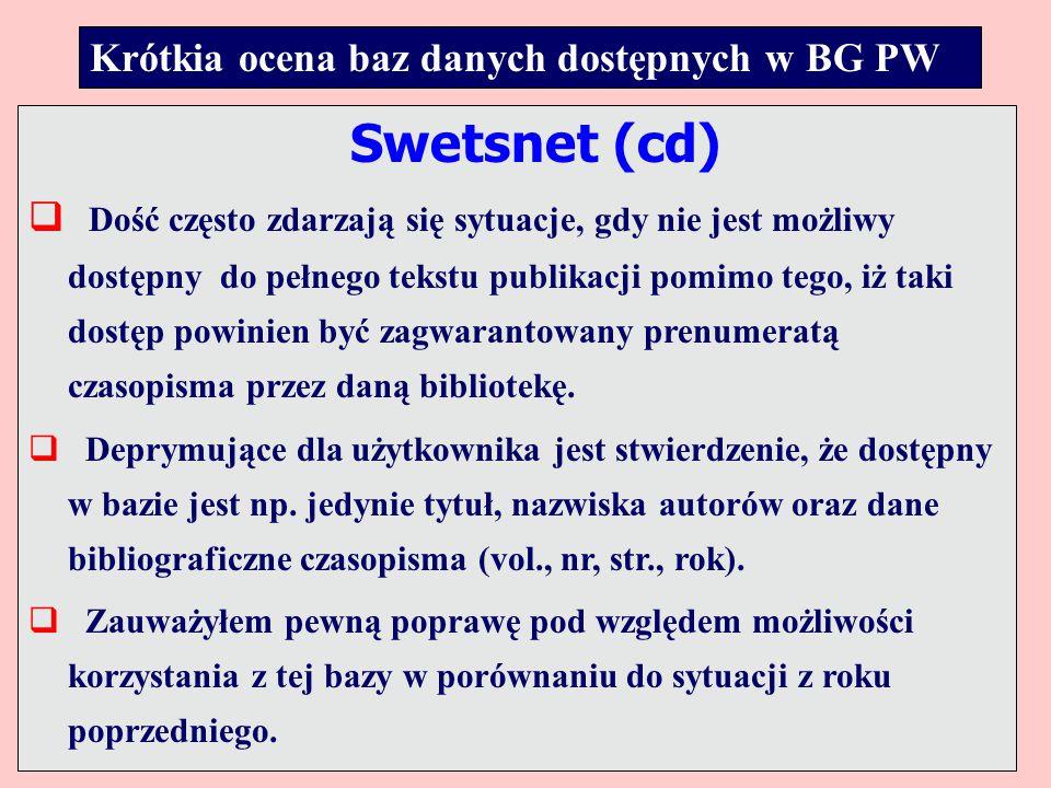 Krótkia ocena baz danych dostępnych w BG PW Swetsnet (cd)  Dość często zdarzają się sytuacje, gdy nie jest możliwy dostępny do pełnego tekstu publikacji pomimo tego, iż taki dostęp powinien być zagwarantowany prenumeratą czasopisma przez daną bibliotekę.