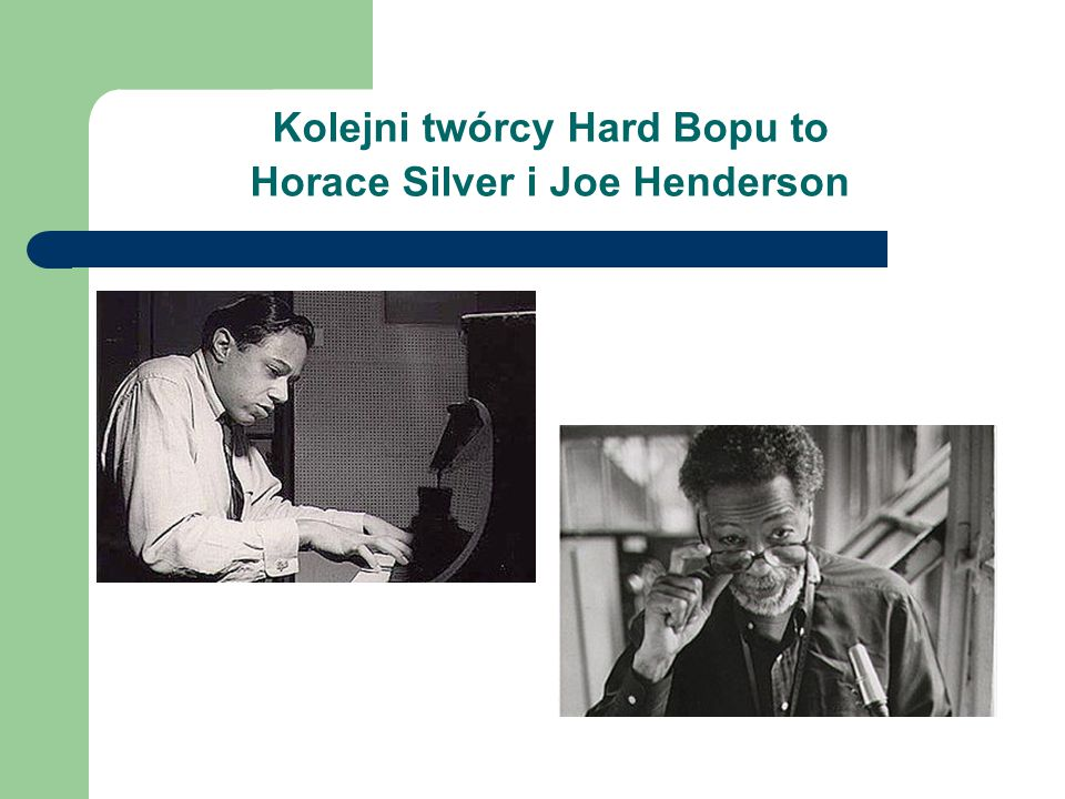 Kolejni twórcy Hard Bopu to Horace Silver i Joe Henderson