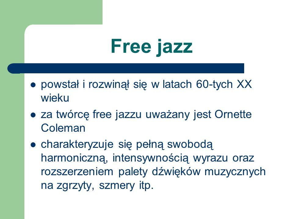 Free jazz powstał i rozwinął się w latach 60-tych XX wieku za twórcę free jazzu uważany jest Ornette Coleman charakteryzuje się pełną swobodą harmonic