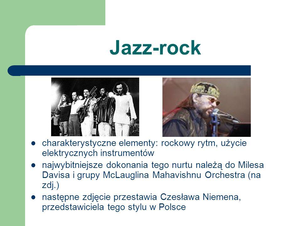 Jazz-rock charakterystyczne elementy: rockowy rytm, użycie elektrycznych instrumentów najwybitniejsze dokonania tego nurtu należą do Milesa Davisa i g
