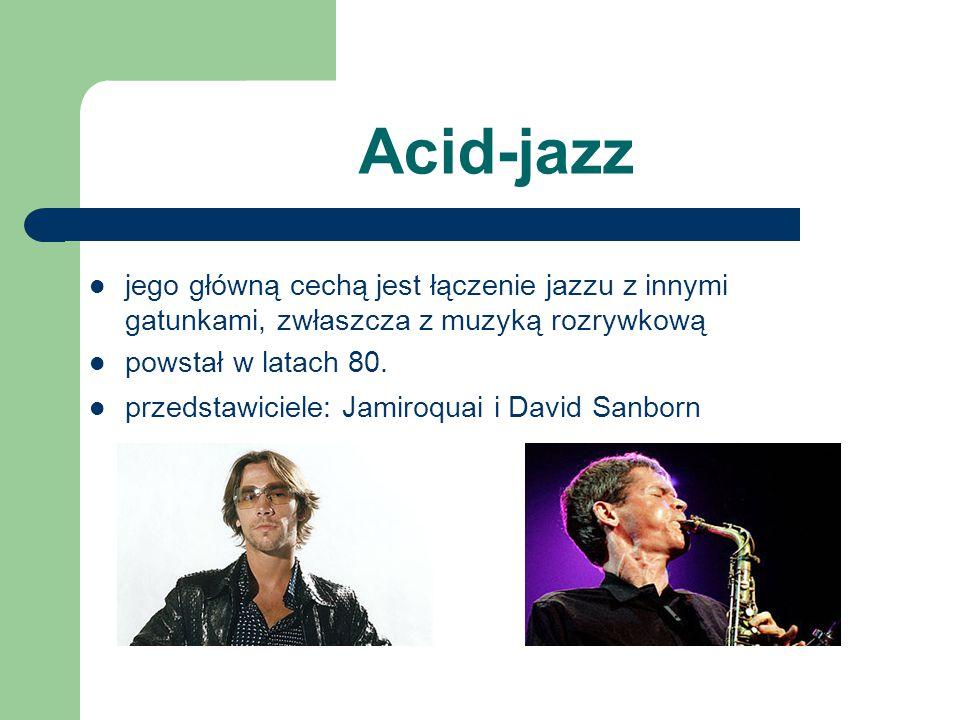 Acid-jazz jego główną cechą jest łączenie jazzu z innymi gatunkami, zwłaszcza z muzyką rozrywkową powstał w latach 80. przedstawiciele: Jamiroquai i D