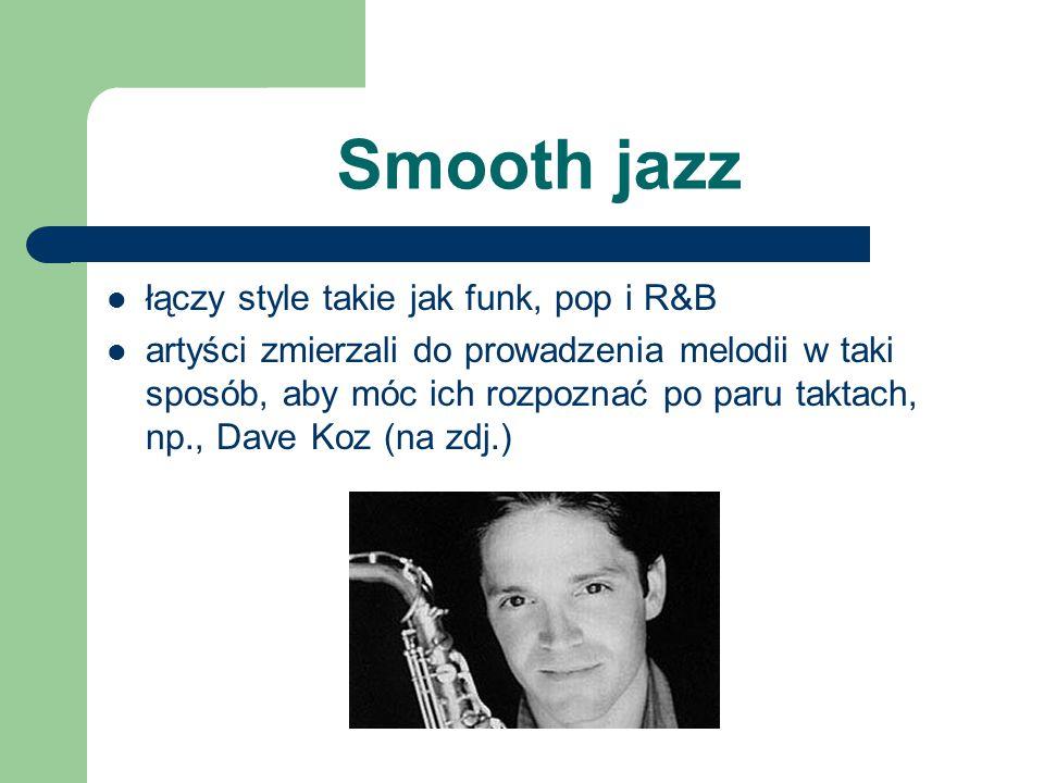 Smooth jazz łączy style takie jak funk, pop i R&B artyści zmierzali do prowadzenia melodii w taki sposób, aby móc ich rozpoznać po paru taktach, np.,