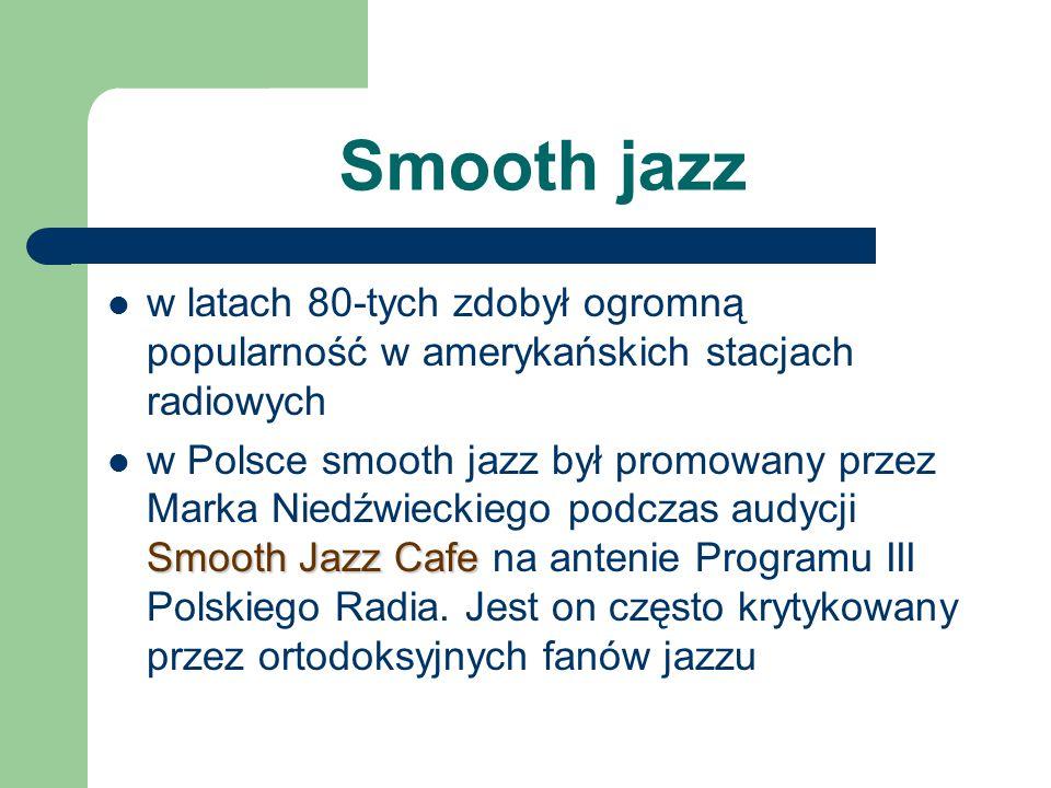 Smooth jazz w latach 80-tych zdobył ogromną popularność w amerykańskich stacjach radiowych Smooth Jazz Cafe w Polsce smooth jazz był promowany przez M