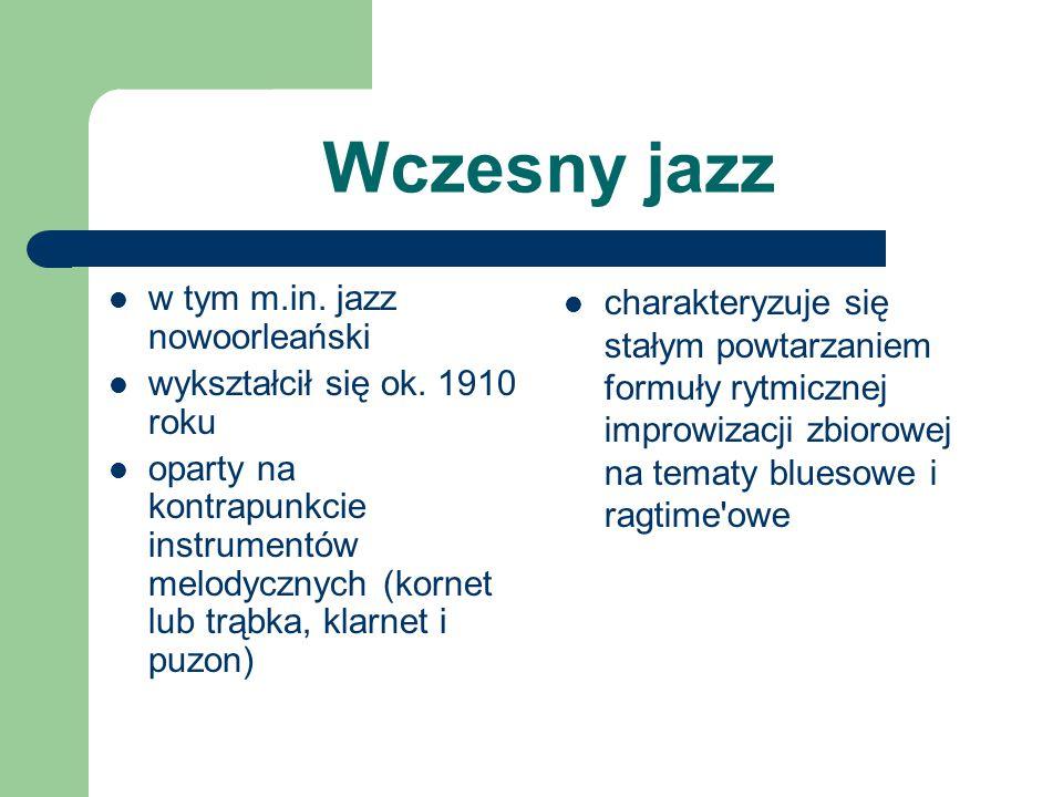Wczesny jazz w tym m.in. jazz nowoorleański wykształcił się ok. 1910 roku oparty na kontrapunkcie instrumentów melodycznych (kornet lub trąbka, klarne