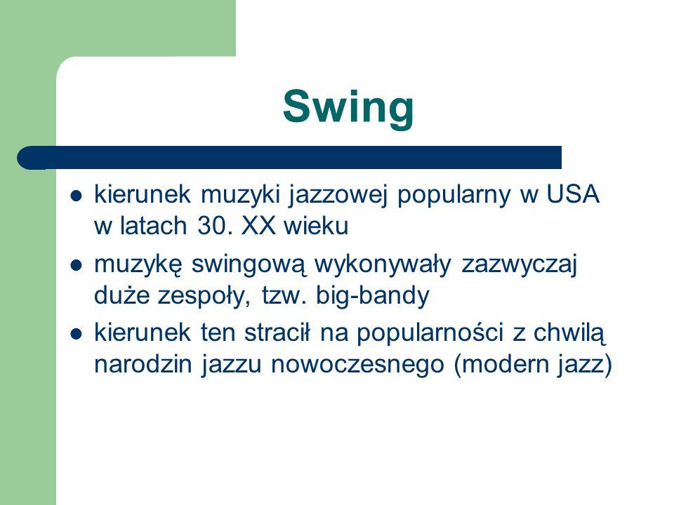 Swing kierunek muzyki jazzowej popularny w USA w latach 30. XX wieku muzykę swingową wykonywały zazwyczaj duże zespoły, tzw. big-bandy kierunek ten st
