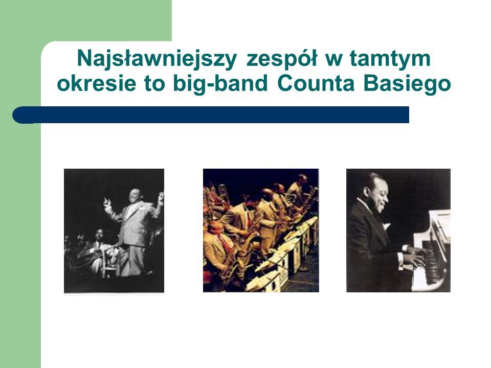 Najsławniejszy zespół w tamtym okresie to big-band Counta Basiego