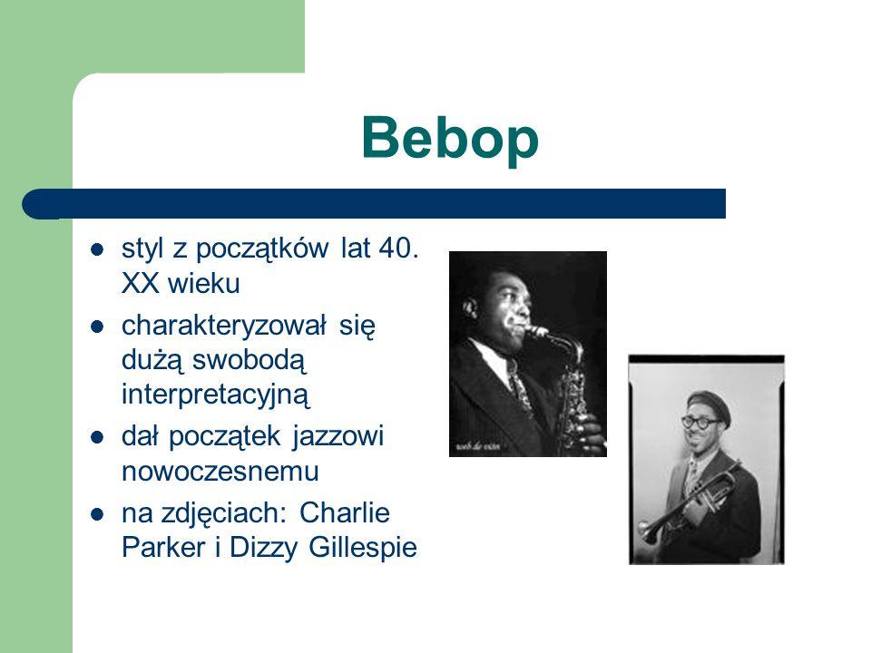 Bebop styl z początków lat 40. XX wieku charakteryzował się dużą swobodą interpretacyjną dał początek jazzowi nowoczesnemu na zdjęciach: Charlie Parke