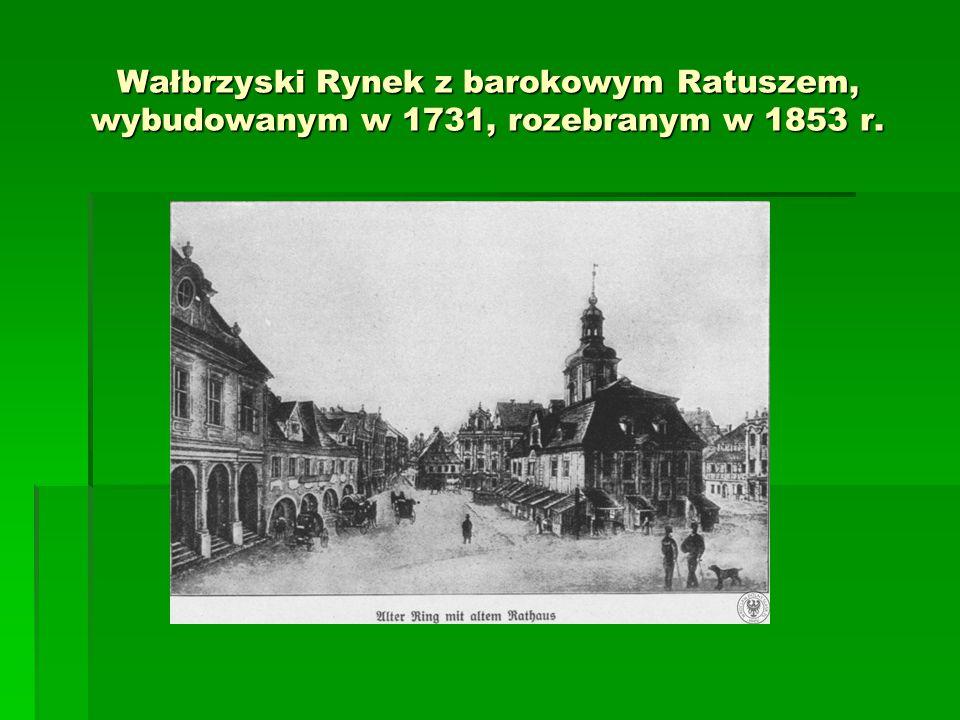 Wałbrzyski Rynek z barokowym Ratuszem, wybudowanym w 1731, rozebranym w 1853 r.