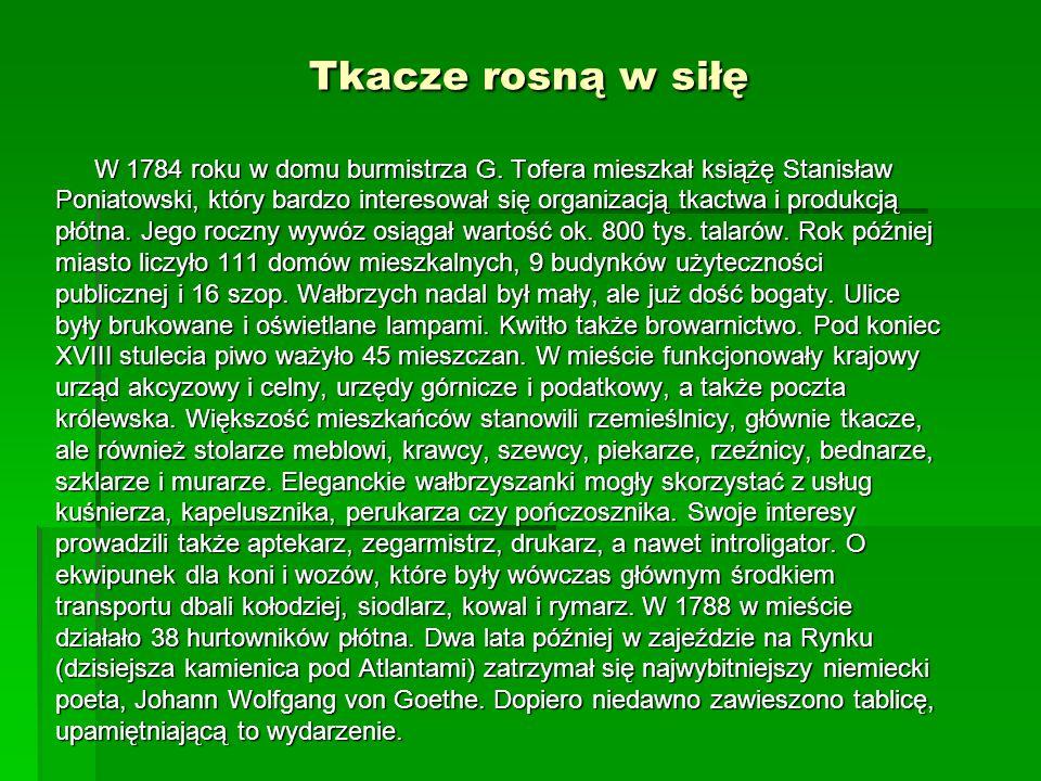 Tkacze rosną w siłę W 1784 roku w domu burmistrza G. Tofera mieszkał książę Stanisław Poniatowski, który bardzo interesował się organizacją tkactwa i