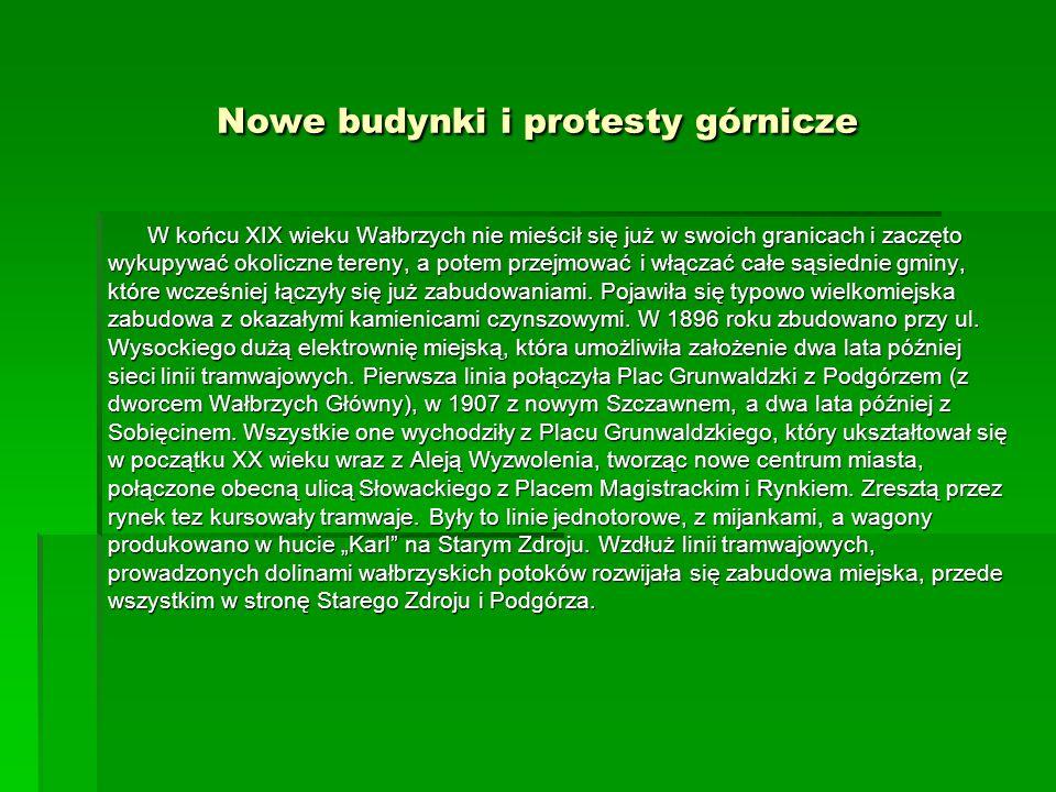Nowe budynki i protesty górnicze W końcu XIX wieku Wałbrzych nie mieścił się już w swoich granicach i zaczęto wykupywać okoliczne tereny, a potem prze
