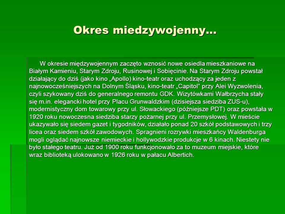 Okres miedzywojenny… W okresie międzywojennym zaczęto wznosić nowe osiedla mieszkaniowe na Białym Kamieniu, Starym Zdroju, Rusinowej i Sobięcinie. Na