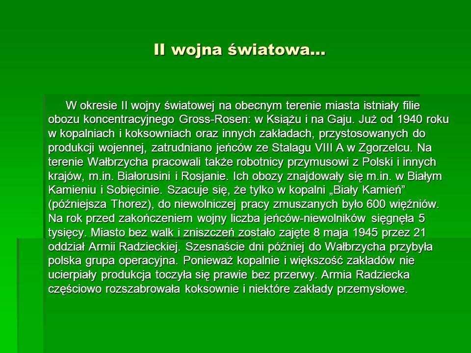 II wojna światowa… W okresie II wojny światowej na obecnym terenie miasta istniały filie obozu koncentracyjnego Gross-Rosen: w Książu i na Gaju. Już o