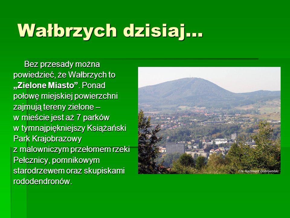 """Wałbrzych dzisiaj… Bez przesady można powiedzieć, że Wałbrzych to """"Zielone Miasto"""". Ponad połowę miejskiej powierzchni zajmują tereny zielone – w mieś"""