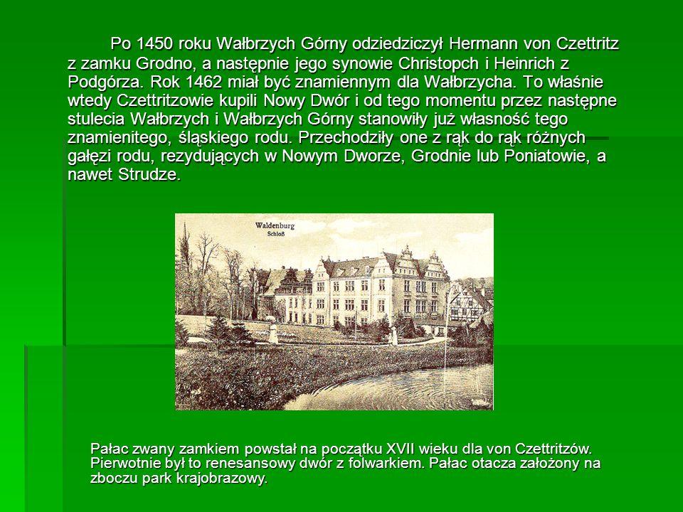 Po 1450 roku Wałbrzych Górny odziedziczył Hermann von Czettritz z zamku Grodno, a następnie jego synowie Christopch i Heinrich z Podgórza. Rok 1462 mi