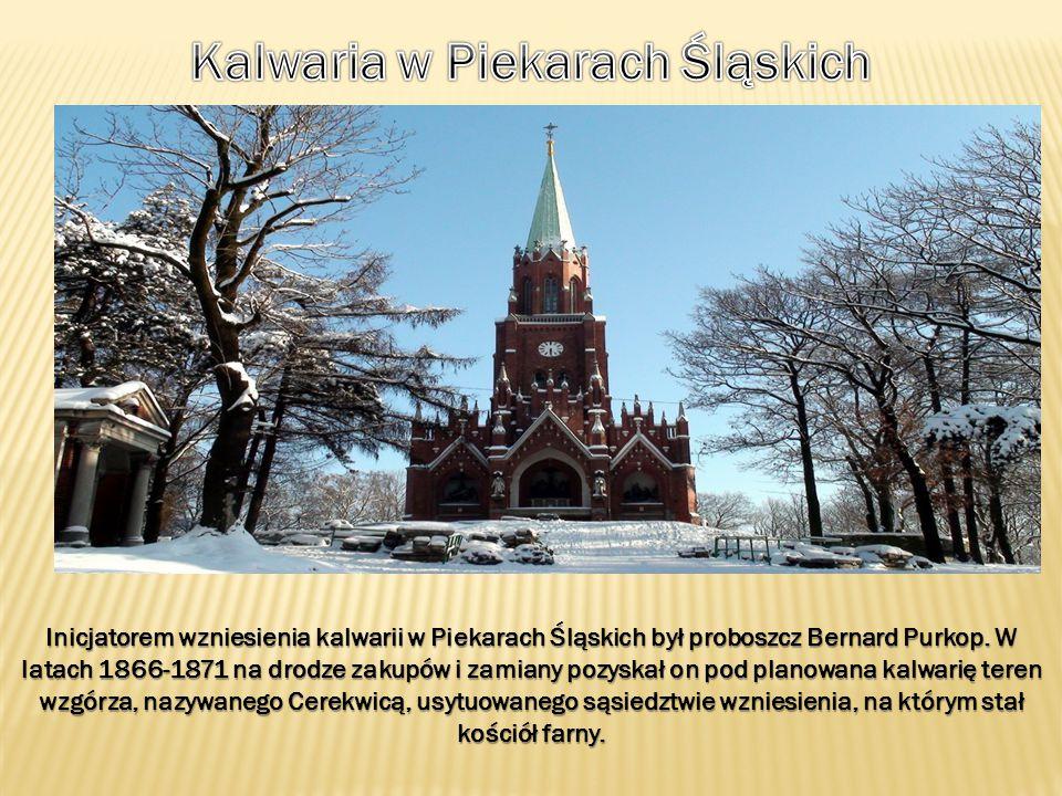 Inicjatorem wzniesienia kalwarii w Piekarach Śląskich był proboszcz Bernard Purkop. W latach 1866-1871 na drodze zakupów i zamiany pozyskał on pod pla