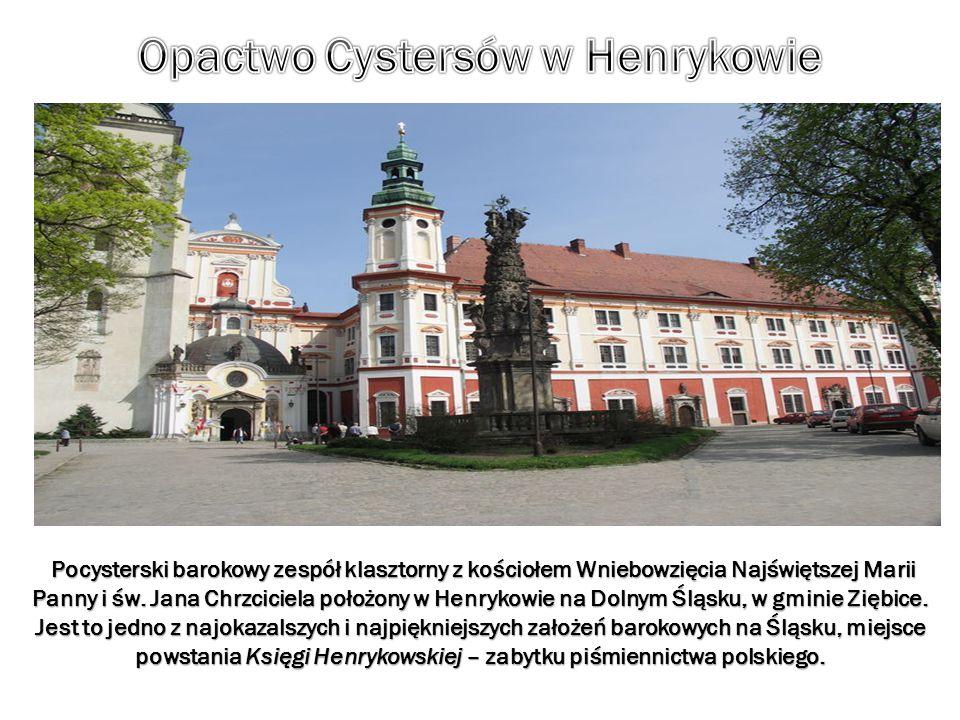 Pocysterski barokowy zespół klasztorny z kościołem Wniebowzięcia Najświętszej Marii Panny i św. Jana Chrzciciela położony w Henrykowie na Dolnym Śląsk