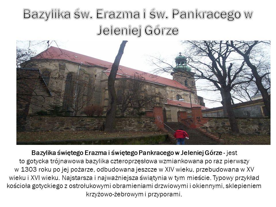 Bazylika świętego Erazma i świętego Pankracego w Jeleniej Górze - jest to gotycka trójnawowa bazylika czteroprzęsłowa wzmiankowana po raz pierwszy w 1